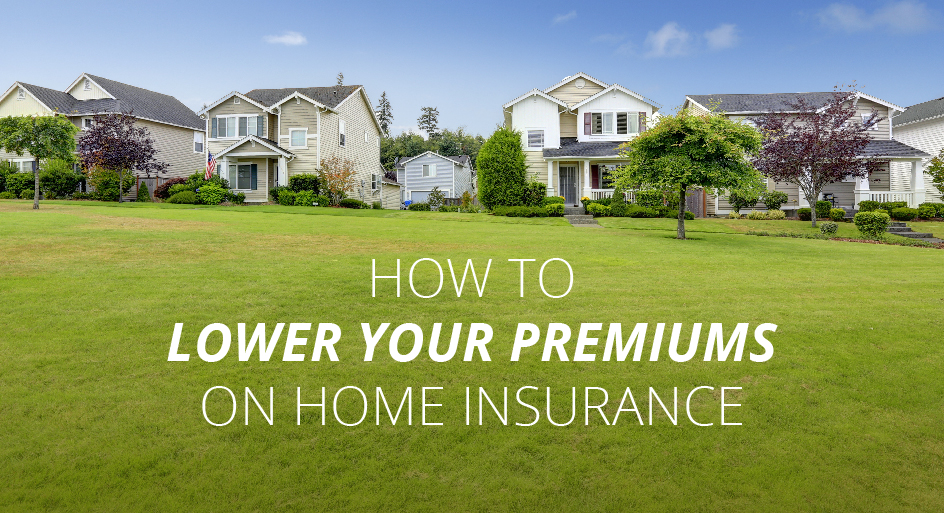 lower your premiums on home insurance